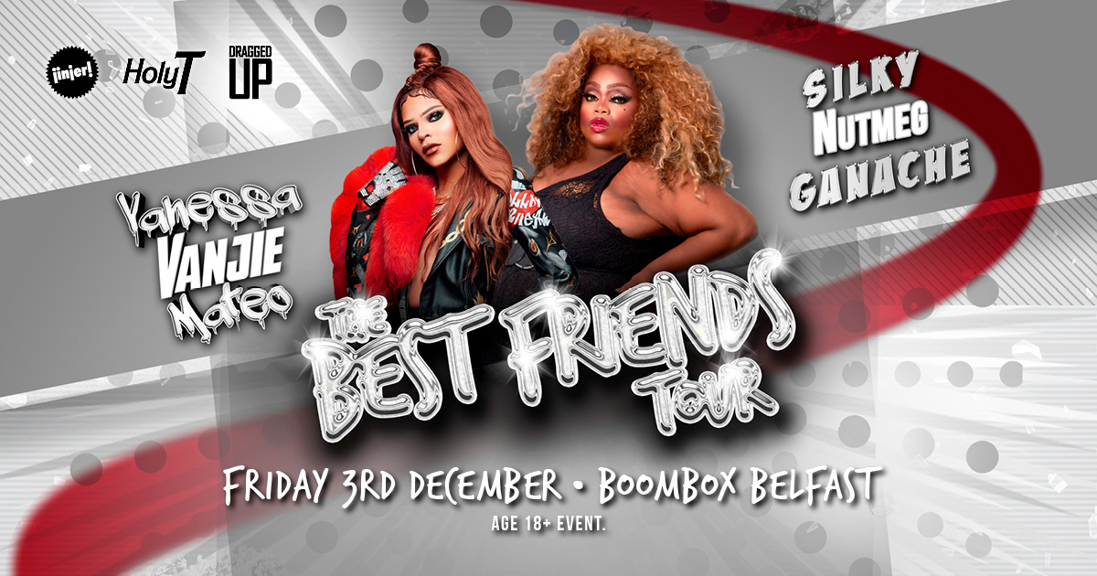 The Best Friends Tour: Vanessa Vanjie Mateo & Silky Nutmeg Ganache at Boombox, Belfast